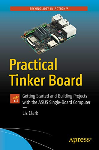 Book Review: Practical Tinker Board - Practical Tinker Board: Getting Started and Building Projects with the ASUS Single-Board Computer