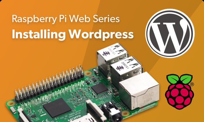 How to Install WordPress on Raspberry Pi: Raspberry Pi