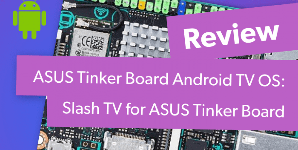 ASUS Tinker Board Android TV Review: Slash TV for Tinker Board