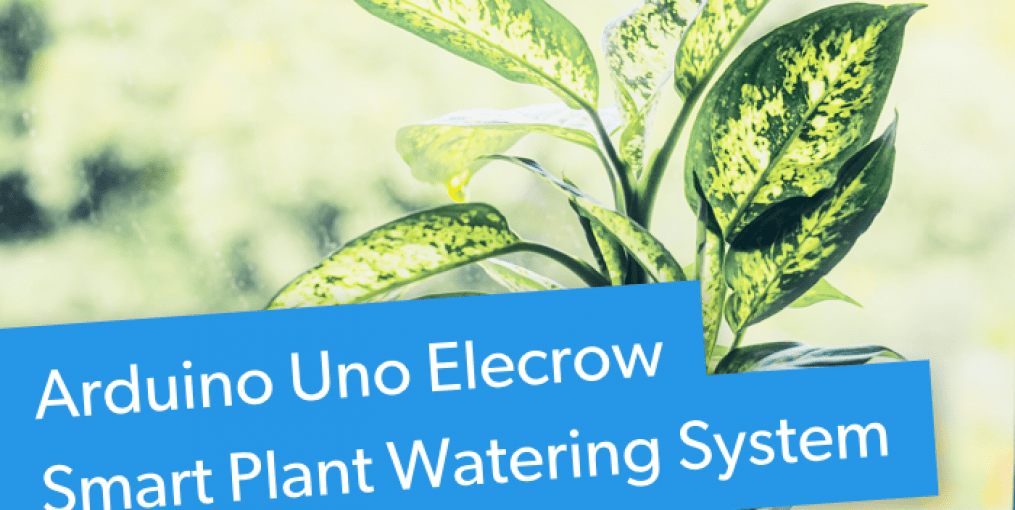 Elecrow Smart Plant Watering System Using Arduino Uno Review and