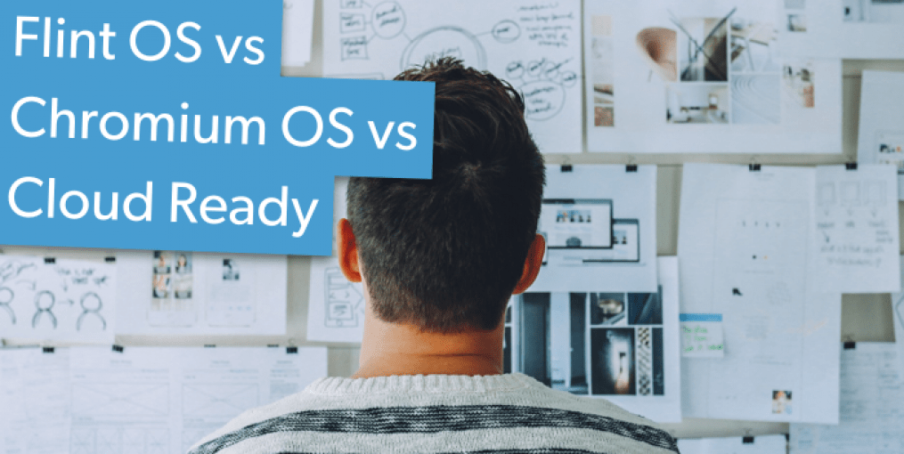 Flint OS vs Chromium OS vs CloudReady: Which Chrome OS is best?