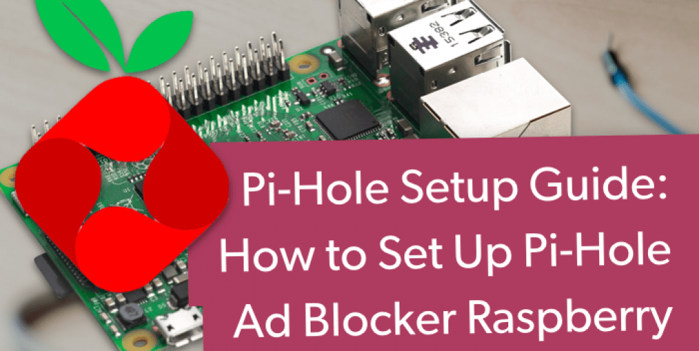 Pi Hole Setup Guide: How to Set Up Pi-Hole Ad Blocker