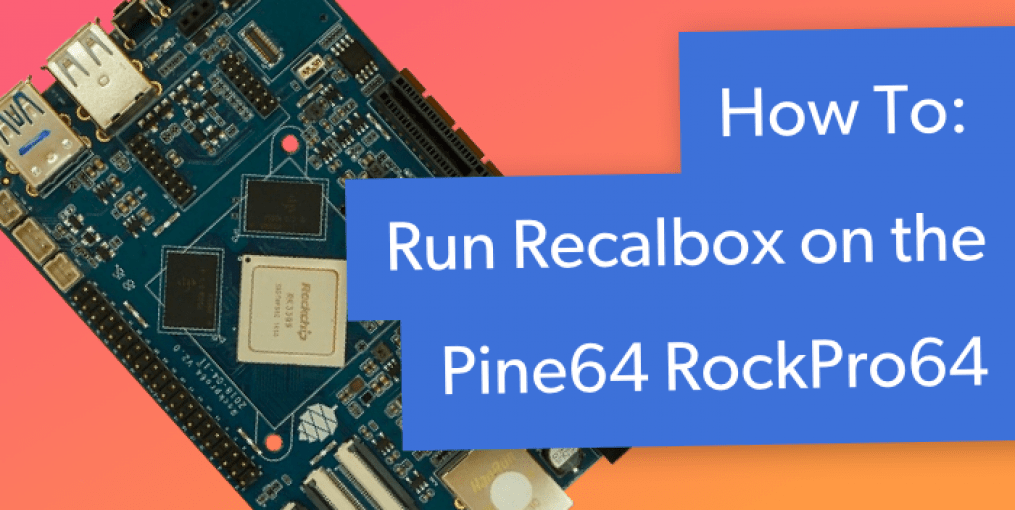 RockPro64 Gaming OS: How to Install Recalbox on RockPro64