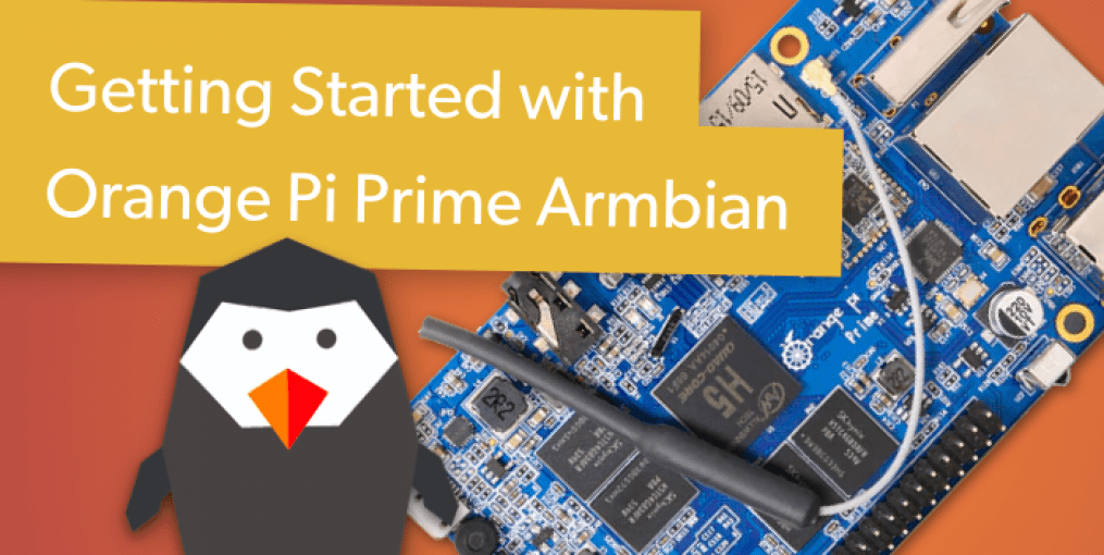 Getting Started with Orange Pi Prime Armbian